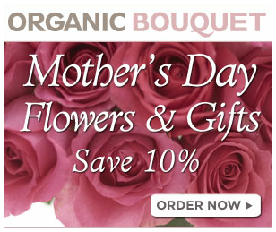 Organic Bouquet - Save 10% on all Mother's Day Flowers and Gifts