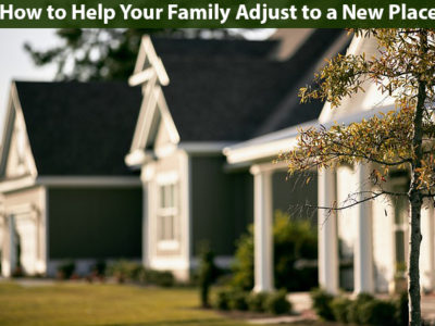 How to Help Your Family Adjust to a New Place