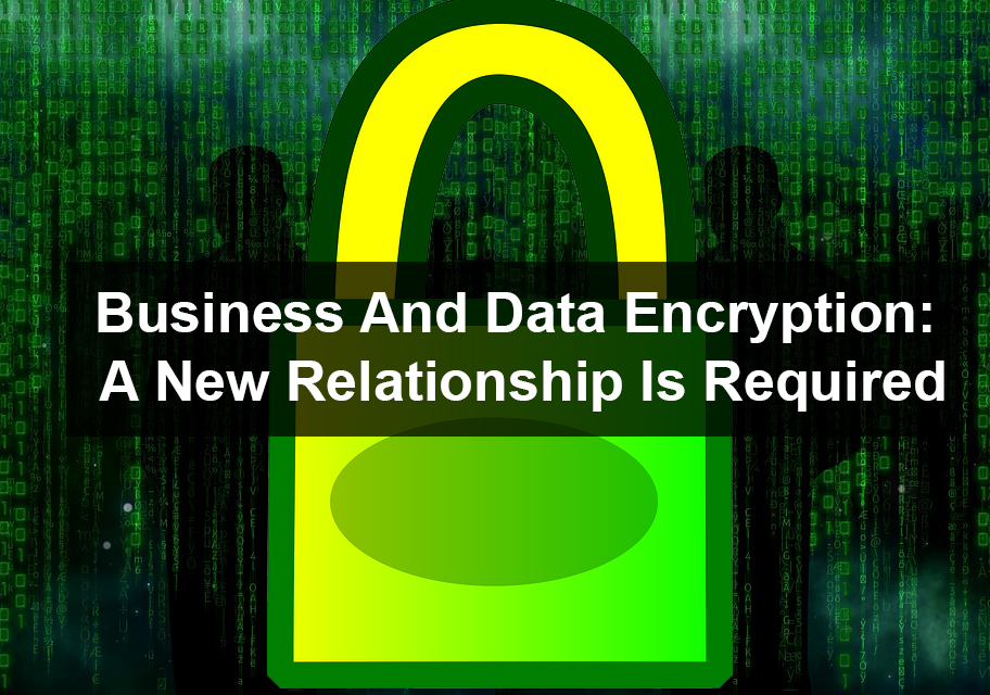 Business And Data Encryption A New Relationship Is Required