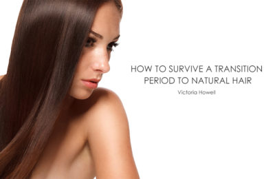 HOW TO SURVIVE A TRANSITION PERIOD TO NATURAL HAIR