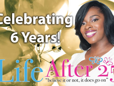 Happy 6 Year Anniversary Your Life After 25!