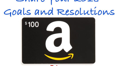 Enter To Win: Share Your 2018 Goals and Resolutions $100 Amazon egift Giveaway!