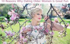 10 Reasons Why Dating Older Women Is Great Fun