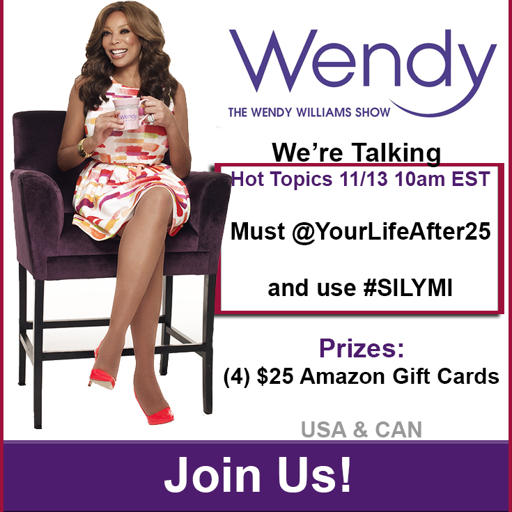 Enter To Win Your Life After 25's #HotTopics With Wendy Williams Giveaway!!
